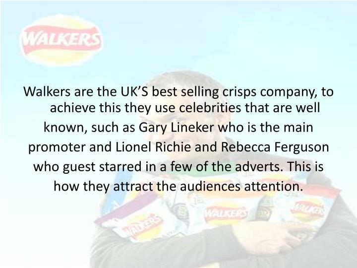 Walkers are the UK'S best selling crisps company, to achieve this they use celebrities that are well