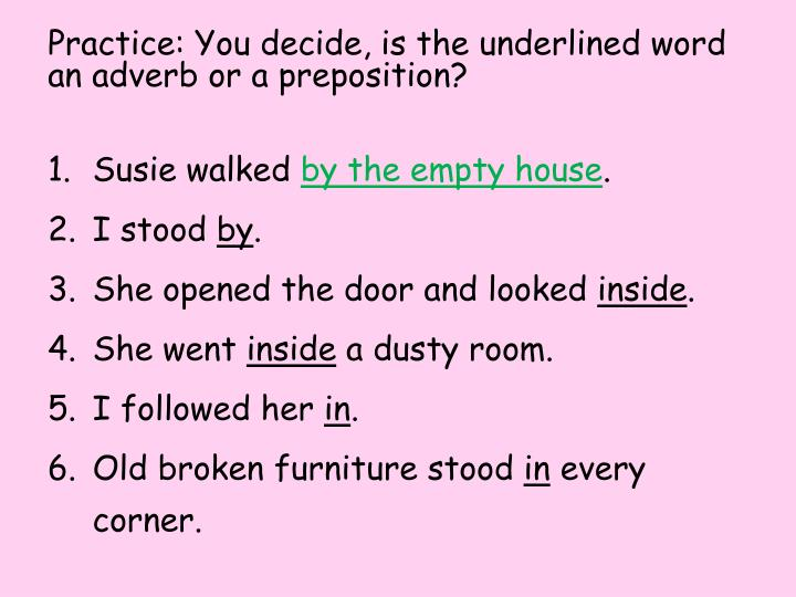 Practice: You decide, is the underlined word an adverb or a preposition?