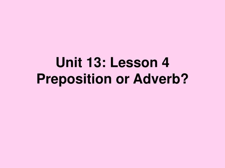 Unit 13 lesson 4 preposition or adverb
