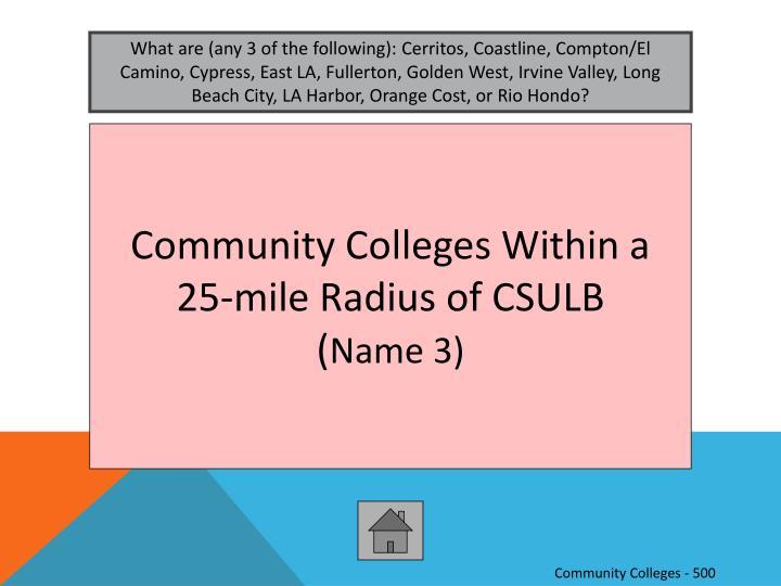 What are (any 3 of the following): Cerritos, Coastline, Compton/El Camino, Cypress, East LA, Fullerton, Golden West, Irvine Valley, Long Beach City, LA Harbor, Orange Cost, or Rio Hondo?