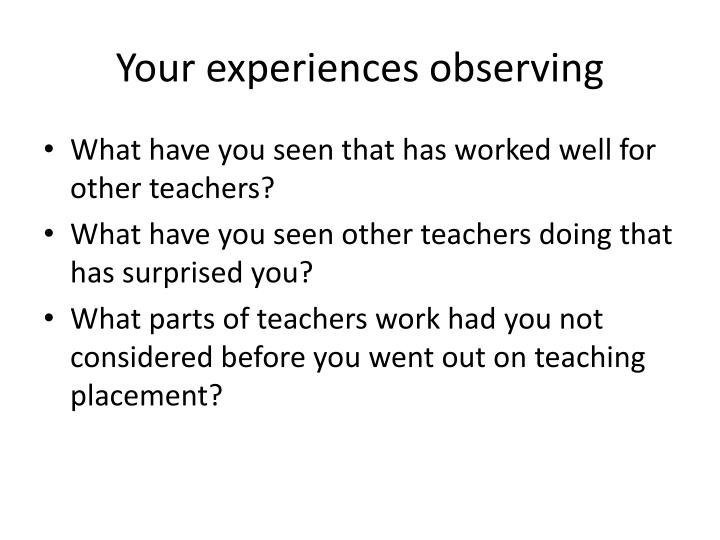 Your experiences observing