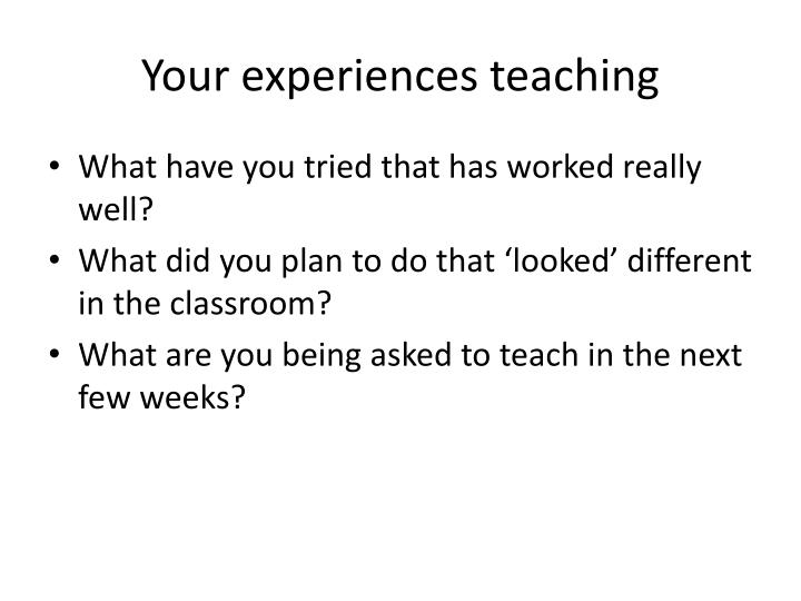 Your experiences teaching