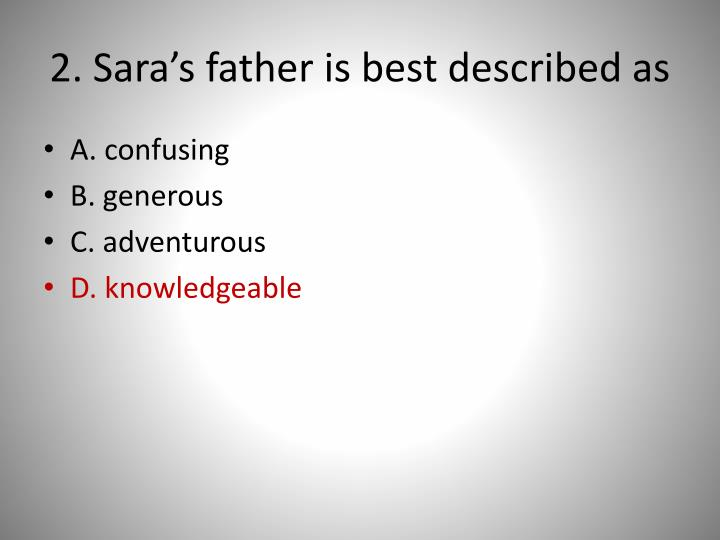 2. Sara's father is best described as