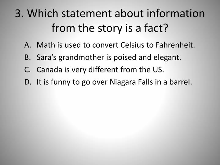 3. Which statement about information from the story is a fact?