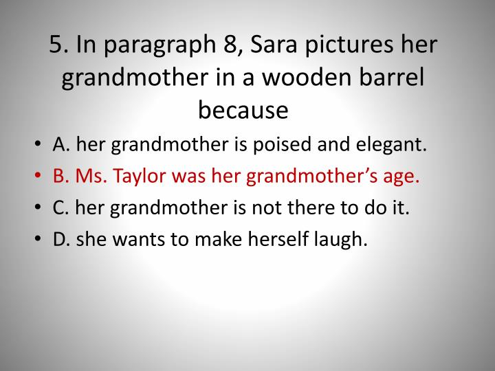 5. In paragraph 8, Sara pictures her grandmother
