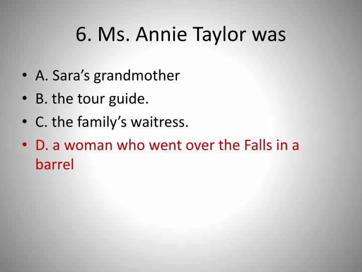 6. Ms. Annie Taylor was