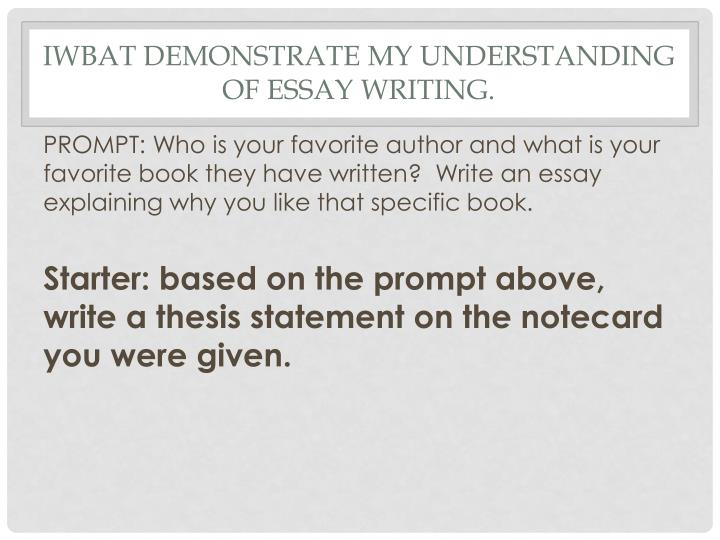 Iwbat demonstrate my understanding of essay writing