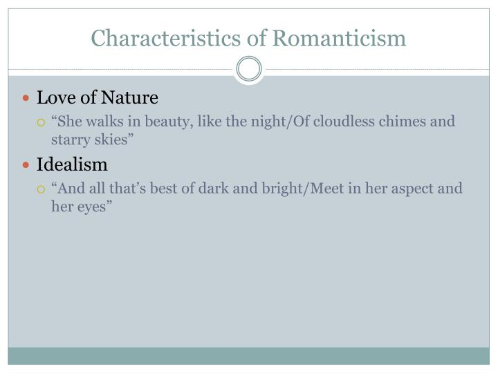 1 after reviewing the romanticism resource page list three characteristics of romanticism also ident Romanticism (also known as the romantic era) was an artistic, literary, musical and intellectual movement that originated in europe toward the end of the 18th century.