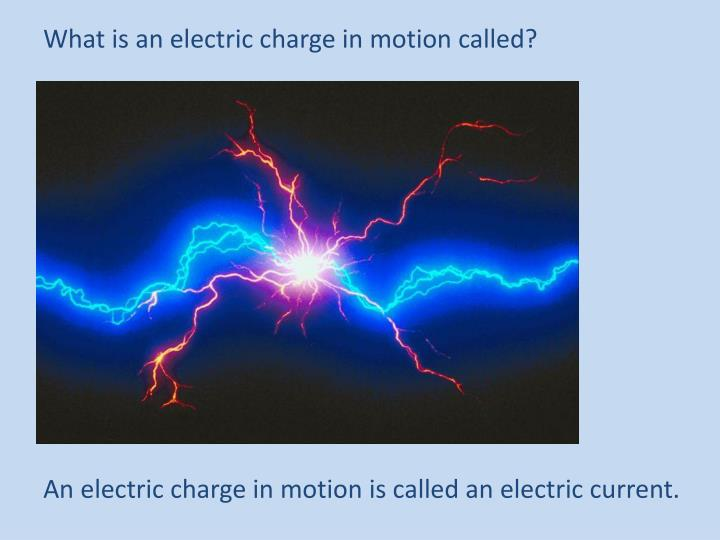What is an electric charge in motion called?