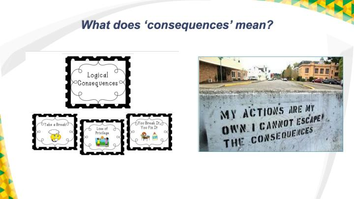What does 'consequences' mean?