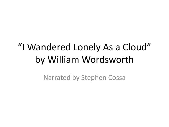 """PPT - """"I Wandered Lonely As a Cloud"""" by William Wordsworth ..."""