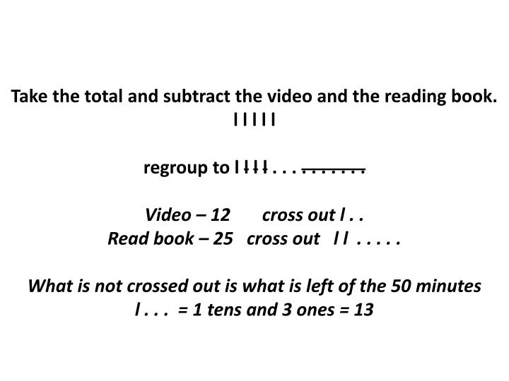 Take the total and subtract the video and the reading book.