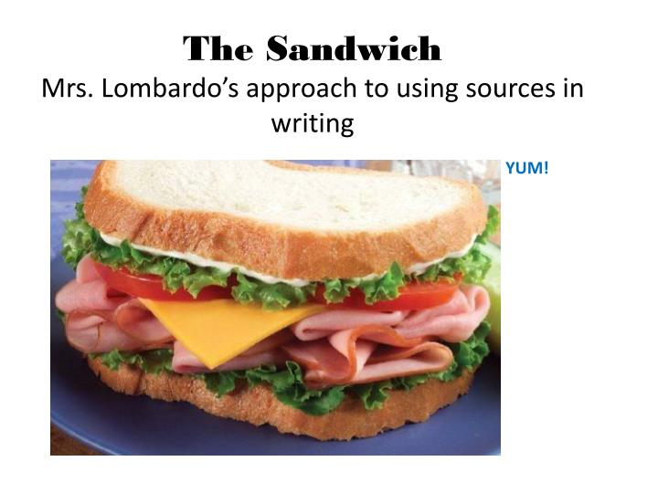 The sandwich mrs lombardo s approach to using sources in writing