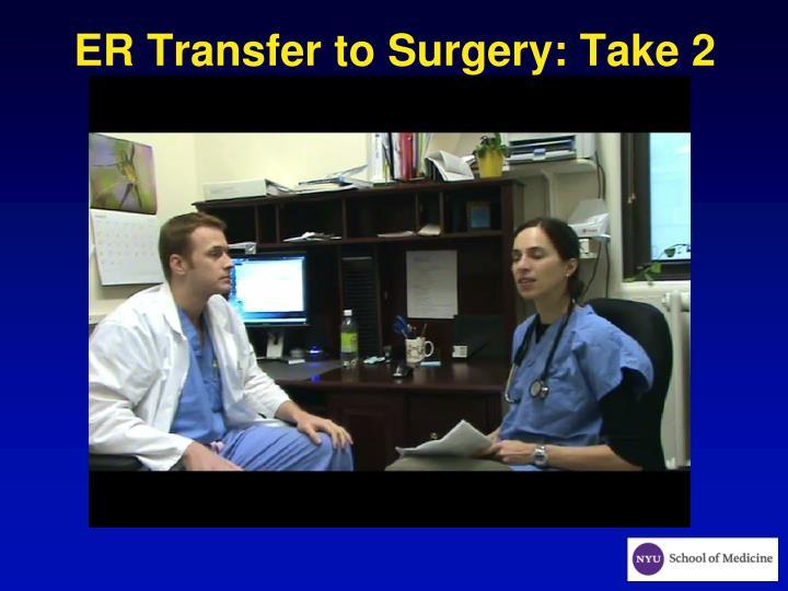 ER Transfer to Surgery: Take 2
