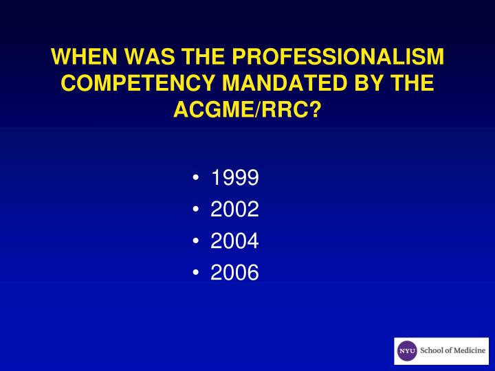 WHEN WAS THE PROFESSIONALISM COMPETENCY MANDATED BY THE ACGME/RRC?