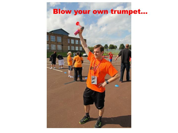 Blow your own trumpet…