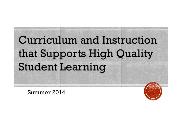 Curriculum and Instruction that Supports High Quality Student Learning