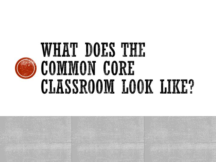 What does the Common core classroom look like?