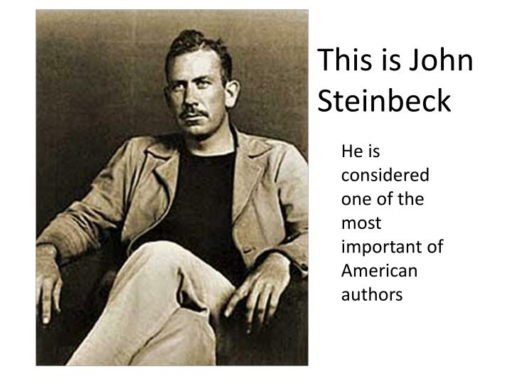 This is John Steinbeck