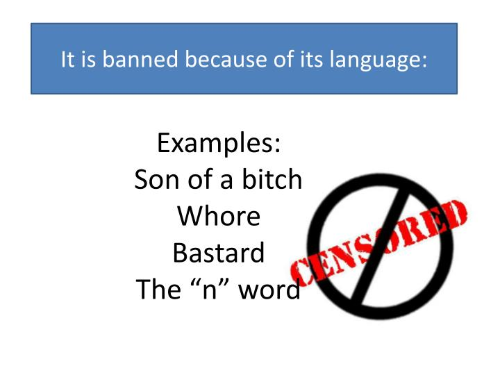 It is banned because of its language: