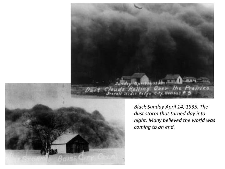 Black Sunday April 14, 1935. The dust storm that turned day into night. Many believed the world was coming to an end.