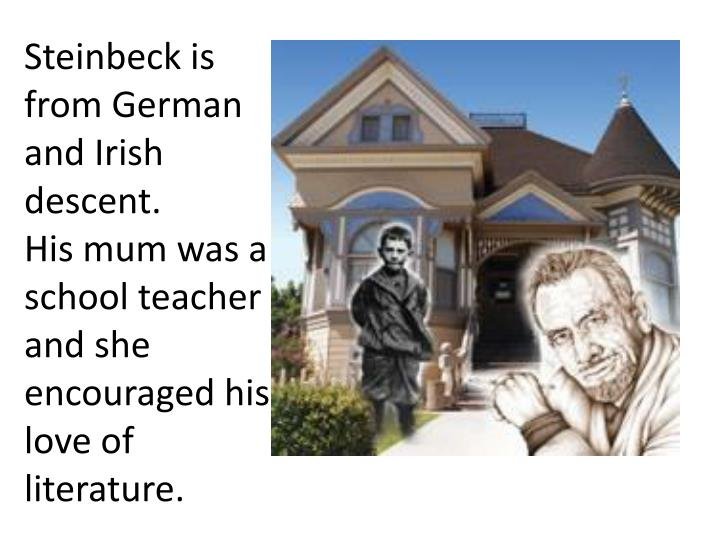 Steinbeck is from German and Irish descent.