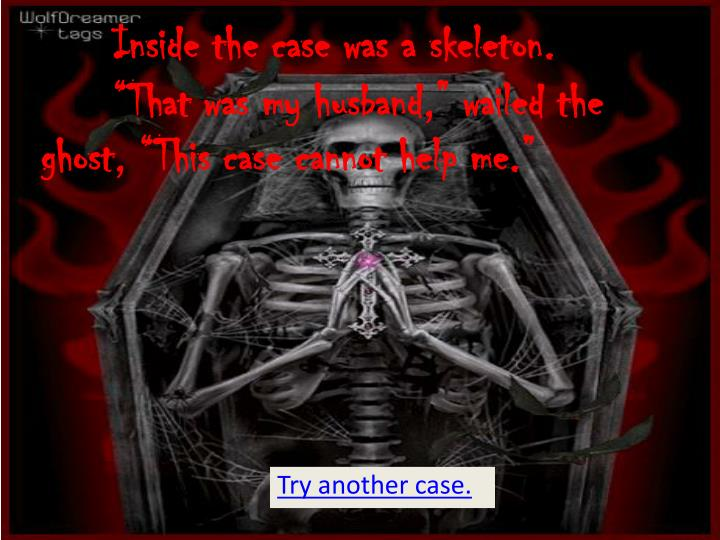 Inside the case was a skeleton.