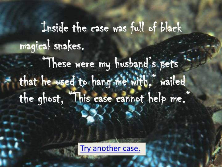 Inside the case was full of black magical snakes.