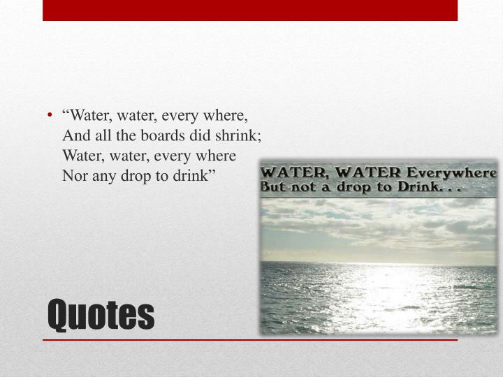 """""""Water, water, every where,"""