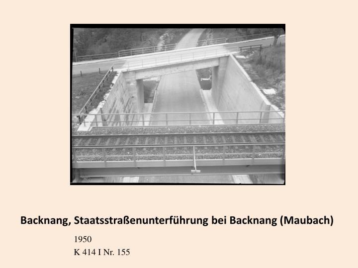 Backnang, Staatsstraßenunterführung bei Backnang (Maubach)