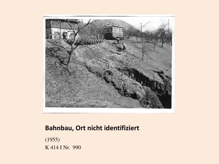 Bahnbau, Ort nicht identifiziert