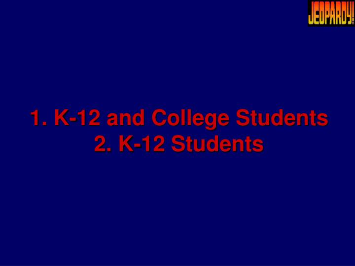 1. K-12 and College Students