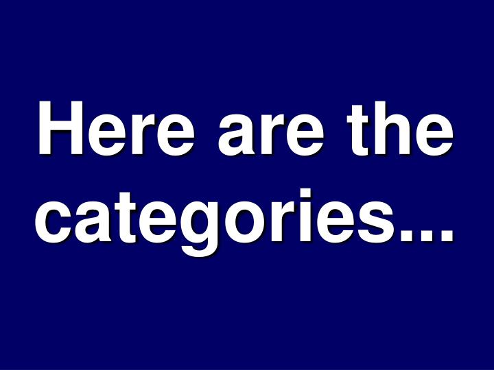Here are the categories...