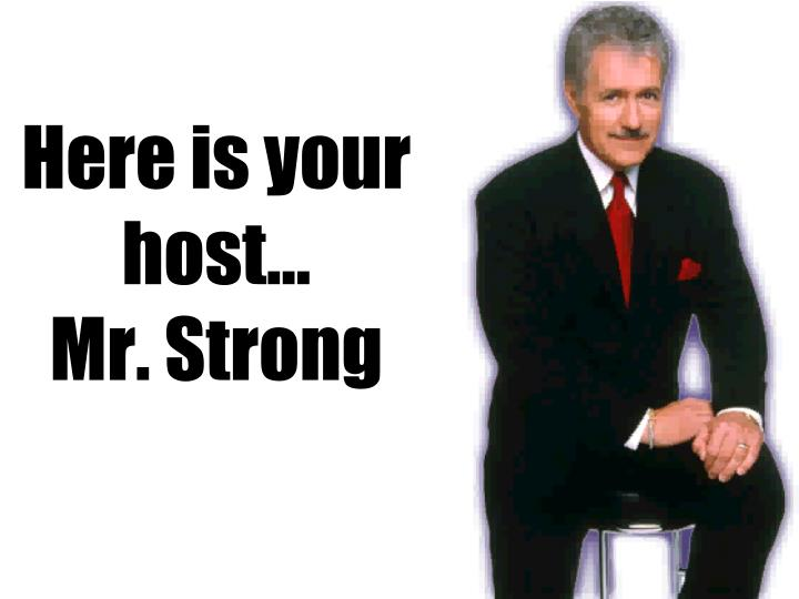 Here is your host mr strong
