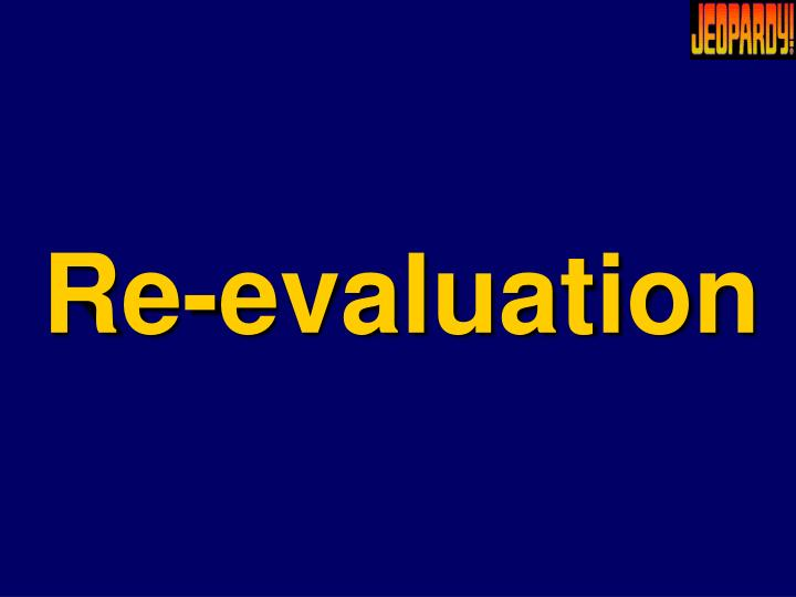 Re-evaluation
