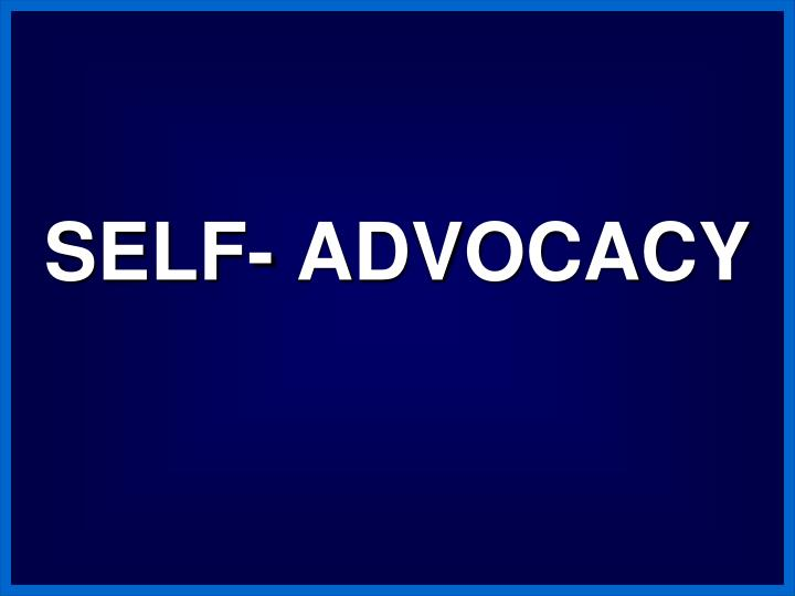 SELF- ADVOCACY