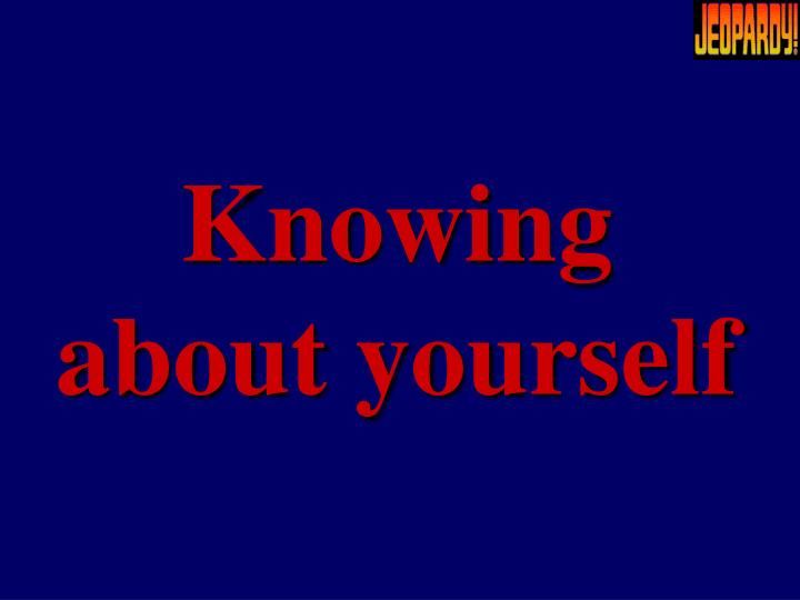 Knowing about yourself