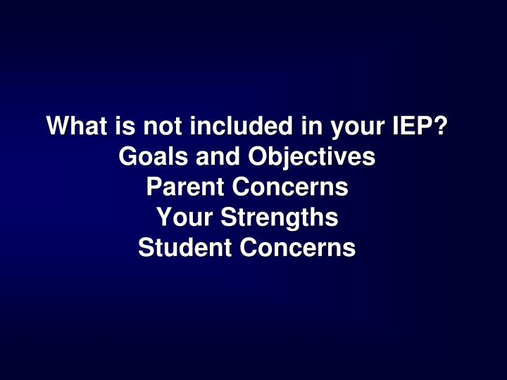 What is not included in your IEP?