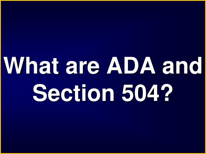 What are ADA and Section 504?