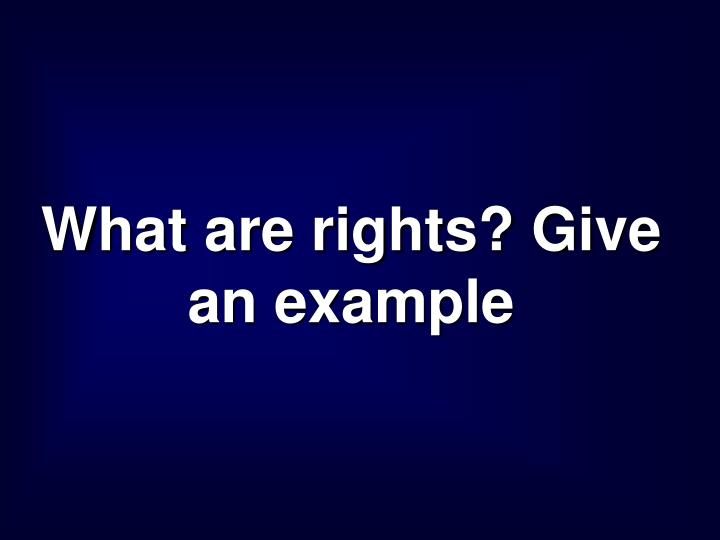 What are rights? Give an example