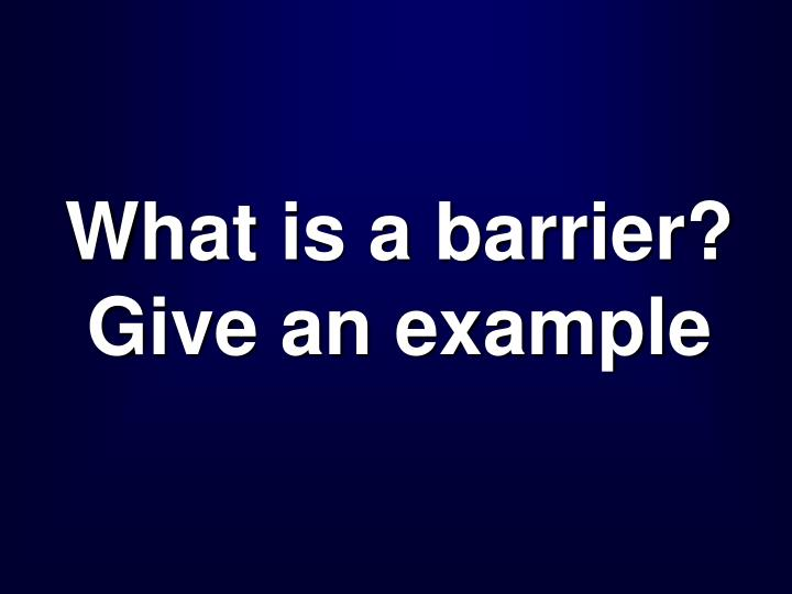 What is a barrier?