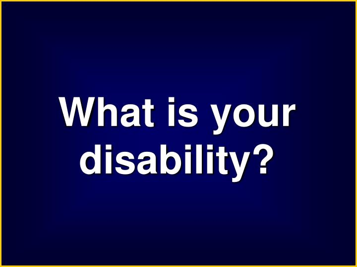 What is your disability?