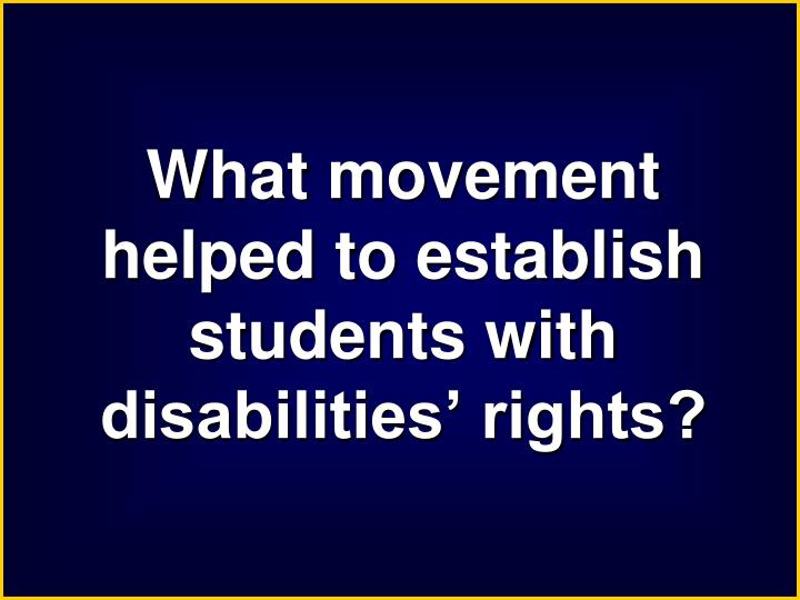 What movement helped to establish students with disabilities' rights?