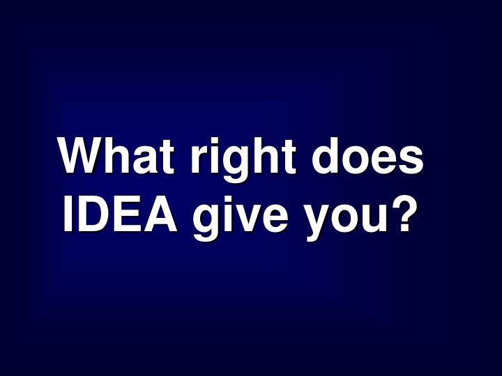 What right does IDEA give you?
