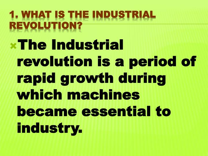 The Industrial revolution is a period of rapid growth during which machines became essential to industry.
