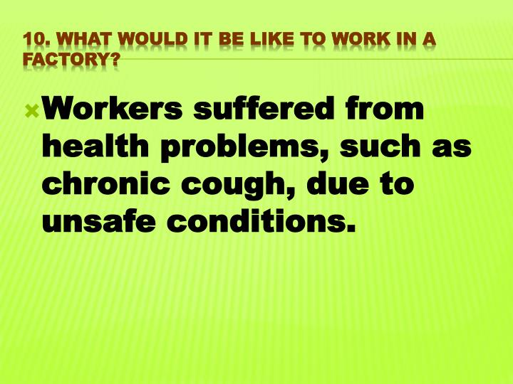 Workers suffered from health problems, such as chronic cough, due to unsafe conditions.