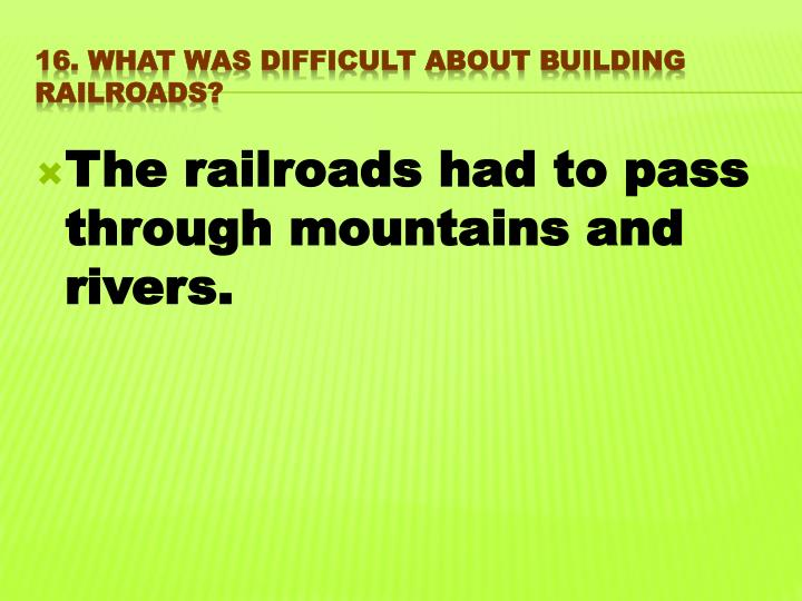 The railroads had to pass through mountains
