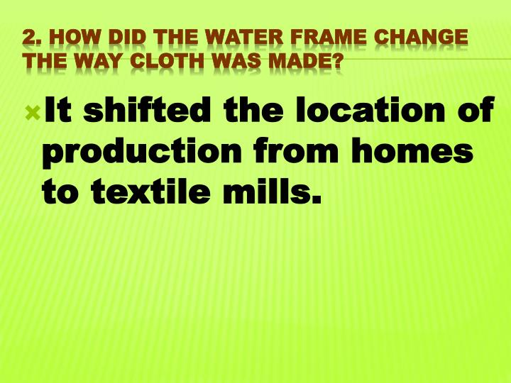 2 how did the water frame change the way cloth was made