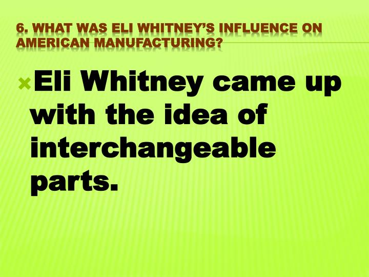 Eli Whitney came up with the idea of interchangeable parts.