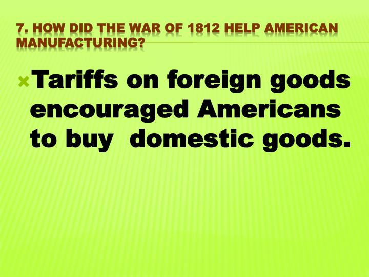 Tariffs on foreign goods encouraged Americans to buy  domestic goods.